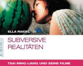 Subversive Realitäten. Die Filme des Tsai Ming-liang.